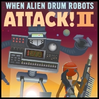 When Alien Drum Robots Attack II